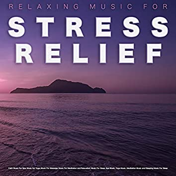 Relaxing Music For Stress Relief: Calm Music For Spa, Music for Yoga, Music For Massage, Music For Meditation and Relaxation, Music For Sleep, Spa Music, Yoga Music, Meditation Music and Sleeping Music For Sleep