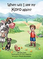 When will I see my Koro again?: A young Maori boy's journey to understand the loss of his Grandfather. (A Maori Boy Called Tama)