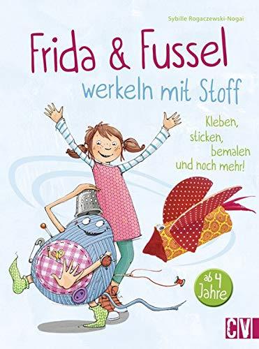 Frida & Fussel werkeln mit Stoff: Kleben, sticken, bemalen und noch mehr!