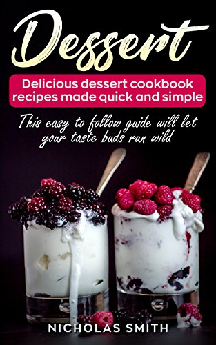 Dessert Recipes: Delicious Dessert Cookbook Recipes Made Quick And Simple (Tart, Cookies,...