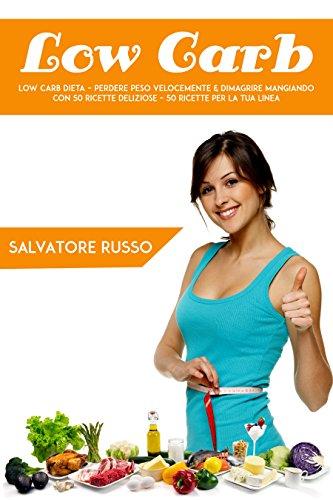 Low Carb: Low Carb dieta – Perdere peso velocemente & dimagrire mangiando con 50 ricette deliziose – 50 ricette per la tua linea