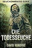 Die Todesseuche (Seuchenkriege-Serie 7) (German Edition)