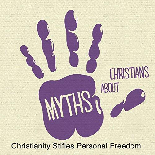 5 Myths: Christianity Stifles Personal Freedom cover art