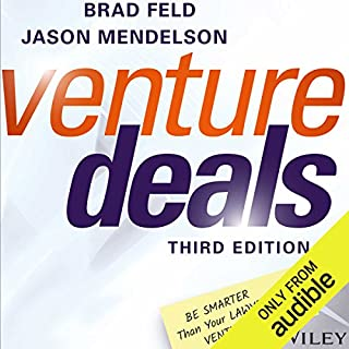 Venture Deals, Third Edition     Be Smarter Than Your Lawyer and Venture Capitalist              By:                                                                                                                                 Brad Feld,                                                                                        Jason Mendelson                               Narrated by:                                                                                                                                 Jason Mendelson,                                                                                        Brad Feld                      Length: 6 hrs and 35 mins     349 ratings     Overall 4.8