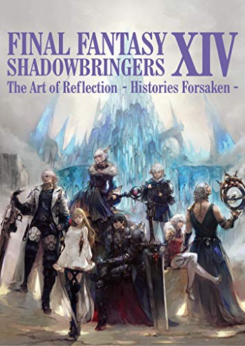 FINAL FANTASY XIV: SHADOWBRINGERS | The Art of Reflection - Histories Forsaken -