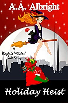 Holiday Heist (A Wayfair Witches' Side Story) by [A.A. Albright]