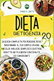 DIETA CHETOGENICA: La Guida Completa per Perdere Peso, Trasformare il Tuo Corpo e Vivere Meglio. Include Semplici e Gustose Ricette Keto a Basso Contenuto di Carboidrati