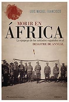 Morir en África: La epopeya de los soldados españoles en el desastre de Annual (Tiempo de Historia) PDF EPUB Gratis descargar completo