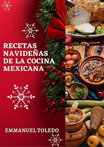 RECETAS NAVIDEÑAS DE LA COCINA MEXICANA (GASTRONOMÍA MEXICANA DE AYER Y HOY)