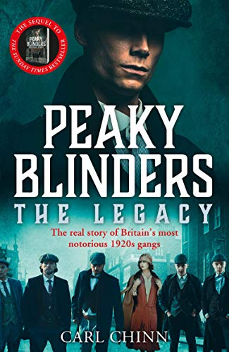 Peaky Blinders: The Legacy - The real story of Britain's most notorious 1920s gangs: The follow-up to the Sunday Times Bestseller