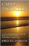 CABOS SAGRADOS.: La ruta y los enigmáticos viajes de Jesús a la isla de Avalon, Glastonbury, Inglaterra