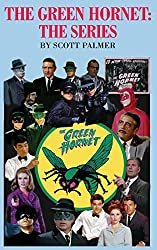 Image: The Green Hornet-The Series | Hardcover: 202 pages | by Scott V Palmer (Author). Publisher: Cypress Hills Press (September 17, 2020)