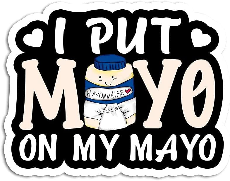 I Put Mayo On My All items in the store Decal Sticker Vinyl Max 83% OFF Mayonnaise