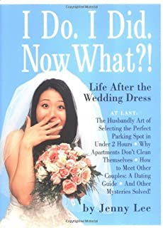 I Do. I Did. Now What?!: Life After the Wedding Dress by Jenny Lee (2002-01-15)