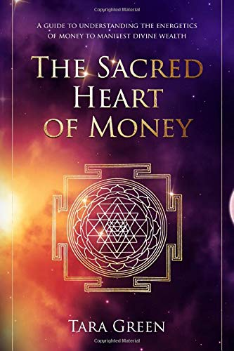 The Sacred Heart of Money: A guide to understanding the energetics of money to manifest Divine Wealt