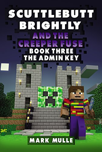 Download Scuttlebutt Brightly And The Creeper Fuse (Book 3): The Admin Key (An Unofficial Minecraft Book for Kids Ages 9 - 12 (Preteen) (English Edition) B01LZT9O0M