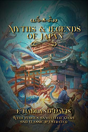 Myths & Legends of Japan: With Famous Annotated Story And Classic Illustrated
