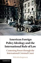 American Foreign Policy Ideology and the International Rule of Law: Contesting Power through the International Criminal Court
