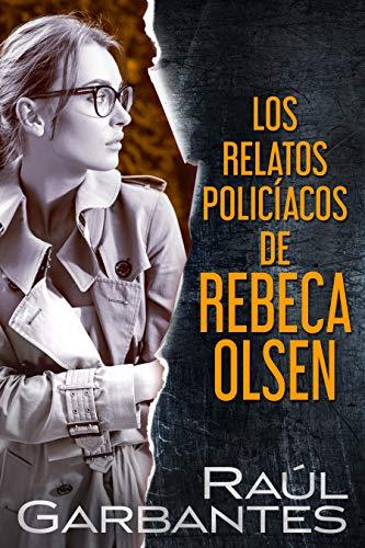 Los relatos policíacos de Rebeca Olsen de Raúl Garbantes