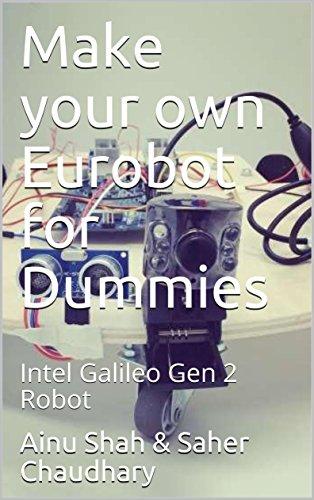 Make your own Eurobot for Dummies: Intel Galileo Gen 2 Robot (English Edition)