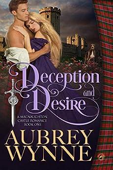 Deception and Desire (A MacNaughton Castle Romance Book 1) by [Aubrey Wynne]