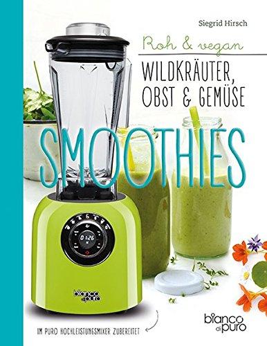 Die besten Gemüse- und Kräuter-Smoothies: Wildpflanzen in den Mixer