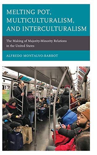 Melting Pot, Multiculturalism, and Interculturalism: The Making of Majority-Minority Relations in the United States