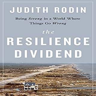 The Resilience Dividend     Being Strong in a World Where Things Go Wrong               By:                                                                                                                                 Judith Rodin                               Narrated by:                                                                                                                                 Cyndee Maxwell                      Length: 11 hrs and 16 mins     12 ratings     Overall 3.3