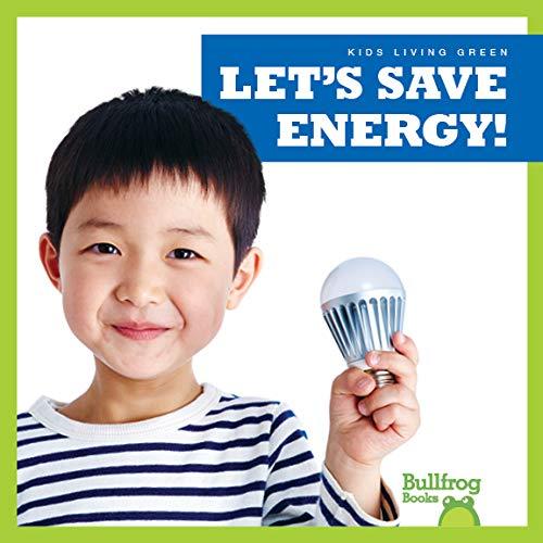 Let's Save Energy (Bullfrog Books: Kids Living Green)