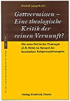 Gottvermissen. Eine theologische Kritik der reinen Vernunft?: Die neue Politische Theologie (J. B. Metz) im Spiegel der Kantischen Religionsphilosophie
