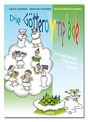 Die Götterolympiade - Ein witziger Wettkampf für Chor, Solisten und Klavier: Musicalgesamtausgabe ( mit Klavierpartitur) für Kinder und Jugendliche ab 9 Jahren