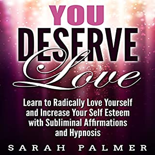 You Deserve Love: Learn to Radically Love Yourself and Increase Your Self Esteem with Subliminal Affirmations and Hypnosis audiobook cover art