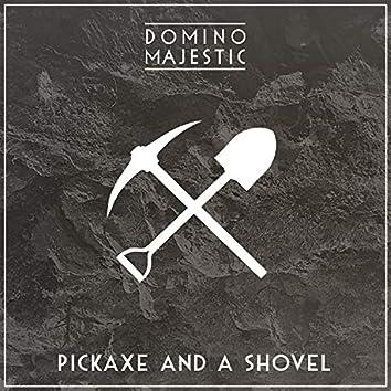 Pickaxe and a Shovel
