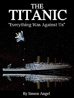 "The Titanic - ""Everything Was Against Us"" by [Simon Angel]"