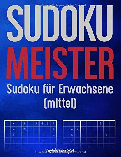 Sudoku Meister: Sudoku für Erwachsene (mittel): Gegen Langeweile: Großes Heft mit 640 Sudokus (mittelschwer), für Jugendliche und Erwachsene (Sudoku Bücher mittel)