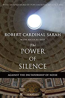 The Power of Silence: Against the Dictatorship of Noise by [Robert Cardinal Sarah, Nicolas Diat]
