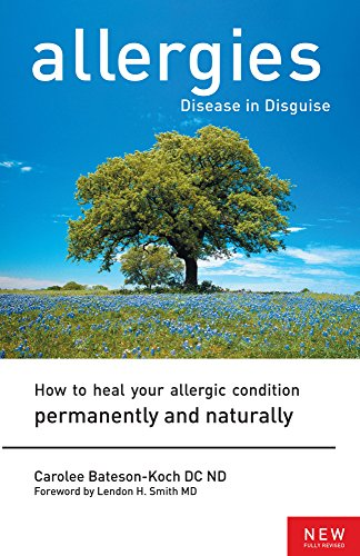 Compare Textbook Prices for Allergies: Disease in Disguise : How to Heal Your Allergic Condition Permanently and Naturally Illustrated Edition ISBN 9781553120407 by Bateson-Koch, Carolee