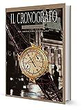 IL CRONOGRAFO INTERPRETATO - THE CHRONOGRAPH INVESTIGATED