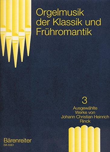 Orgelmusik der Klassik und Frühromantik Band 3 : Ausgewählte Werke von J.C.H. Rinck
