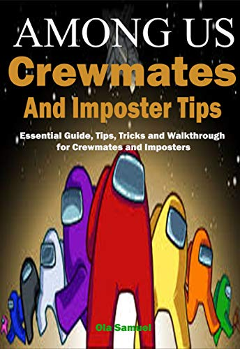 AMONG US Crewmates and Imposter Tips: Essential Guide, Tips, Tricks and Walkthrough for Crewmates and Imposters (English Edition)