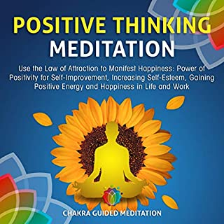 Positive Thinking Meditation: Use the Law of Attraction to Manifest Happiness: Power of Positivity for Self-Improvement, Increasing Self-Esteem, Gaining Positive Energy and Happiness in Life and Work cover art