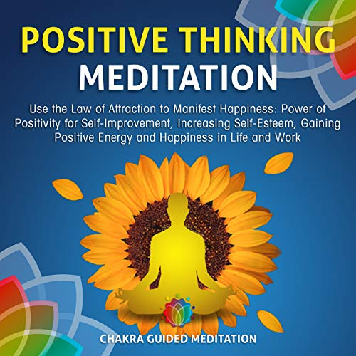Positive Thinking Meditation: Use the Law of Attraction to Manifest Happiness: Power of Positivity for Self-Improvement, Increasing Self-Esteem, Gaining Positive Energy and Happiness in Life and Work audiobook cover art