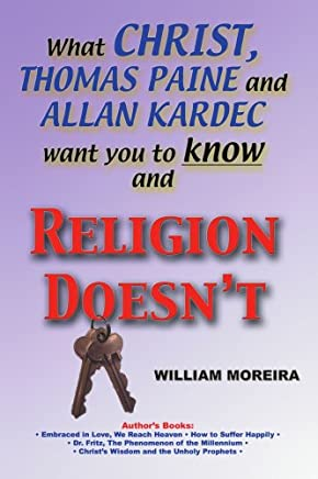 What Christ, Thomas Paine and Allan Kardec Want You to Know and Religion Doesnt