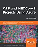 C# 8 and .NET Core 3 Projects Using Azure: Build professional desktop, mobile, and web applications that meet modern software requirements, 2nd Edition - Paul Michaels