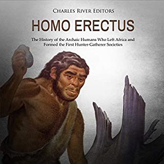Homo Erectus: The History of the Archaic Humans Who Left Africa and Formed the First Hunter-Gatherer Societies audiobook cover art
