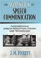 Acoustics of Speech Communication, The: Fundamentals, Speech Perception Theory, and Technology
