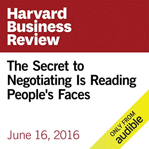 The Secret to Negotiating Is Reading People's Faces audiobook cover art