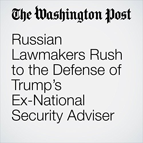 Russian Lawmakers Rush to the Defense of Trump's Ex-National Security Adviser copertina