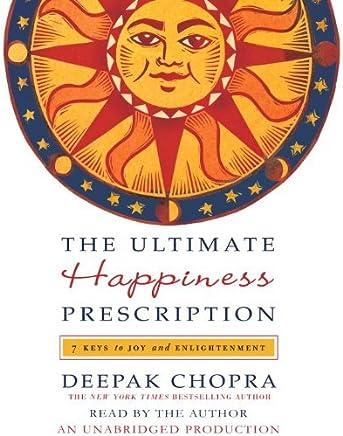 The Ultimate Happiness Prescription: 7 Keys to Joy and Enlightenment by Deepak Chopra (2009-11-17)
