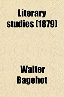Literary Studies; Edward Gibbon (1856) Bishop Butler (1854) Sterne and Thackeray (1864) the Waverley Novels (1858) Charles...